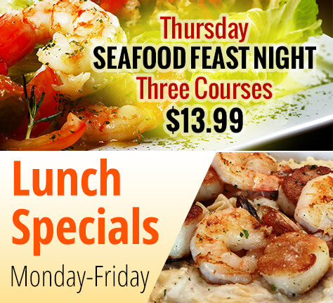 Thursday is Seafood Night! Lunch Specials Monday - Friday