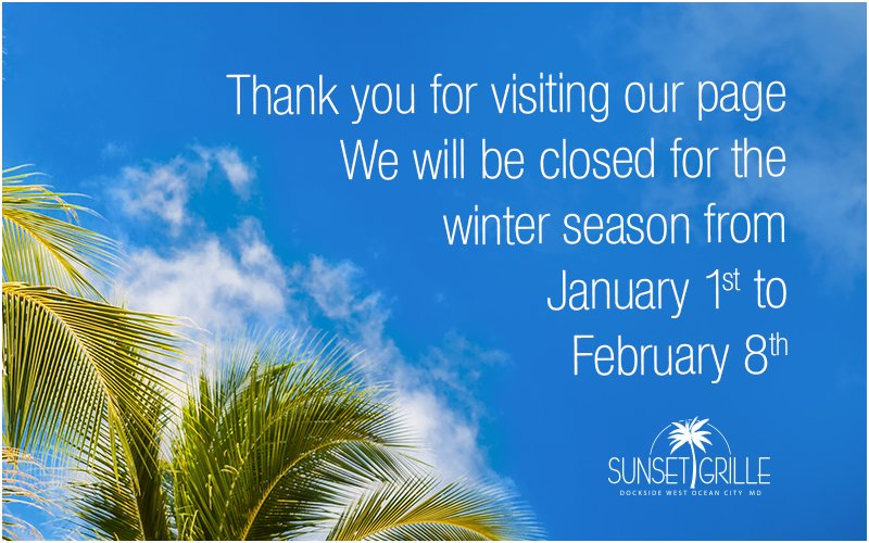 Sunset Grille will be closed for the winter season from January 1st  to February 8th